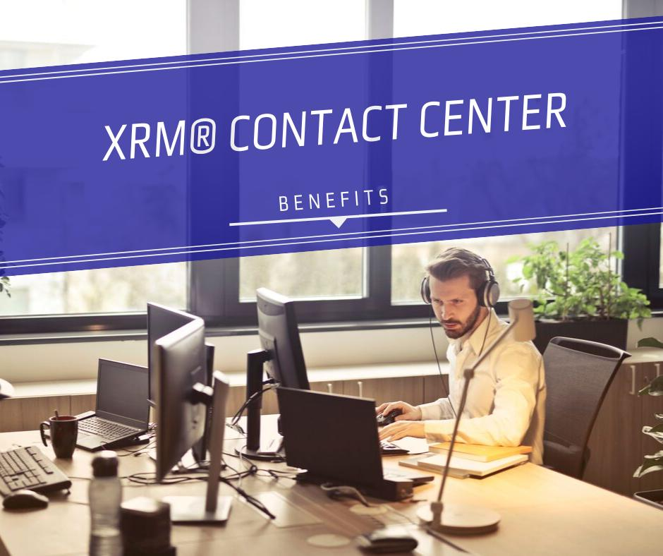 Mine benefits of the XRM® Contact Center